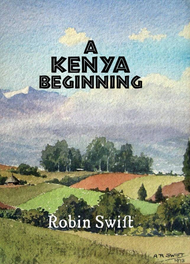 """A Kenya Beginning"" By Robin Swift. Cairns: Jabiru Publishing, 2017. Paperback"