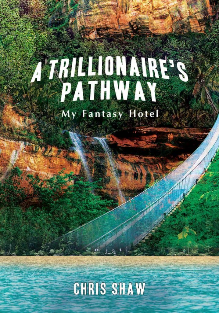 """A Trillionaire's Pathway: My Fantasy Hotel"" By Chris Shaw. Cairns: Jabiru Publishing, 2017. Paperback"