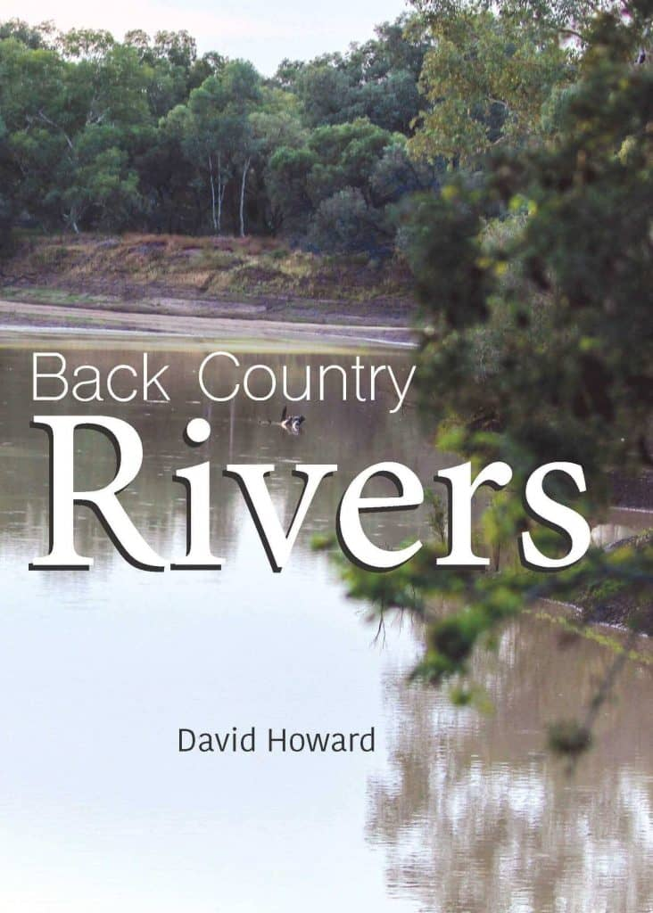 Back Country Rivers. David Howard. Cairns: Jabiru Publishing 2019. Paperback.