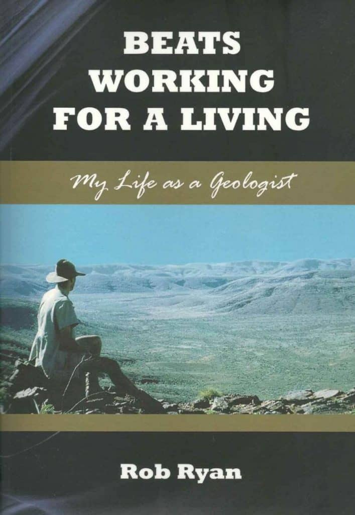"""Beats Working For A Living: My Life As A Geologist"", By Rob Ryan. Cairns: Jabiru Publishing, 2014."