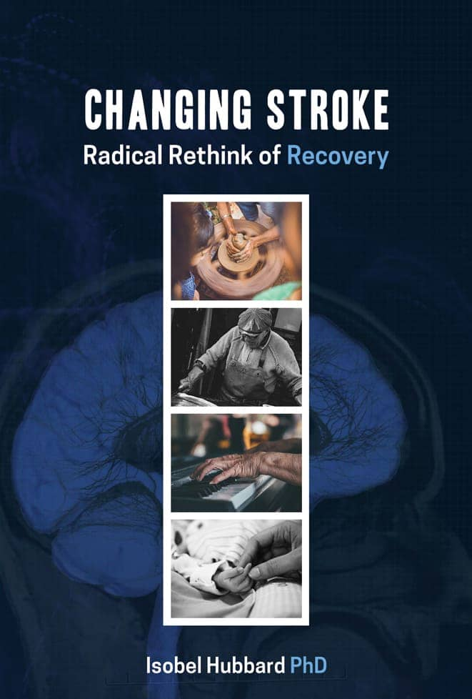 Changing Stroke: Radical Rethink Of Recovery By Isobel Hubbard. Cairns: Jabiru Publishing, 2017. Paperback.