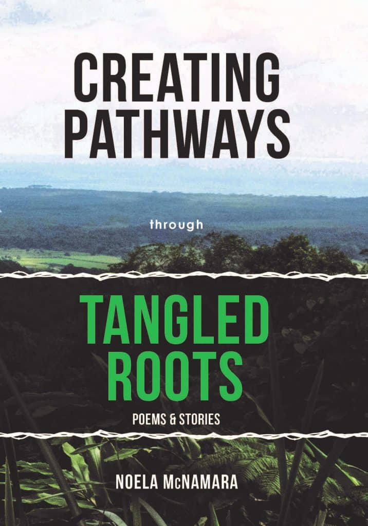 Creating Pathways Through Tangled Roots: Poems & Stories By Noela McNamara. Jabiru Publishing, 2018. Paperback.