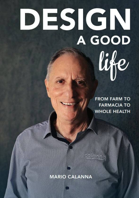 Design a Good Life: From Farm to Farmacia to Whole Health by Mario Calanna. Jabiru Publishing, 2018. Paperback.
