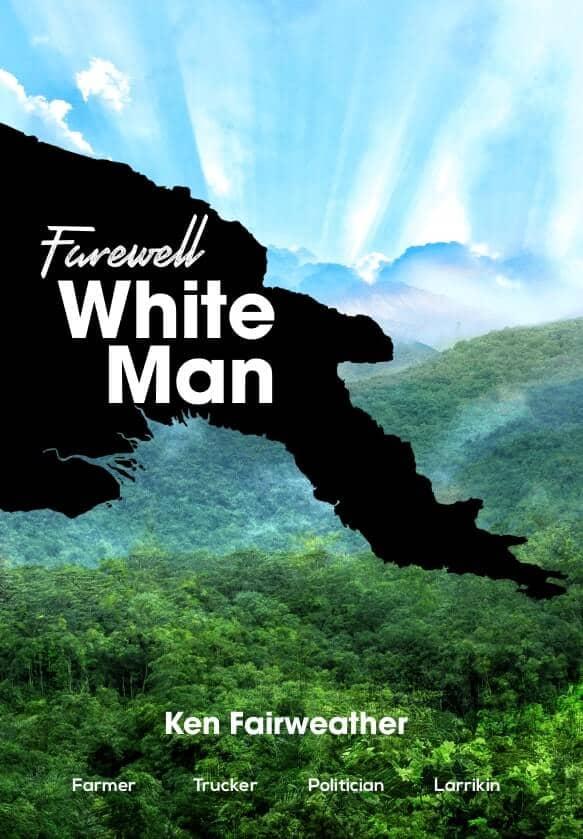 Farewell White Man. Ken Fairweather. 2019. Paperback.