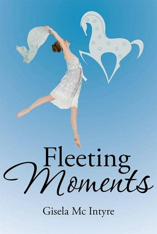 """Fleeting Moments"" By Gisela McIntyre. Xlibris, 2015, E-Book."