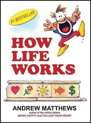 """How Life Works"" By Andrew Matthews. Trinity Beach: Seashell Publishers, 2014."