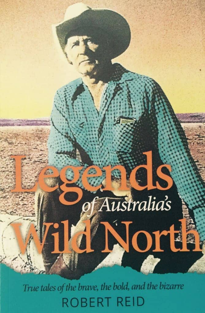 """Legends Of Australia's Wild North"" By Robert Reid. Mareeba: Blue Heeler Books, 2015."