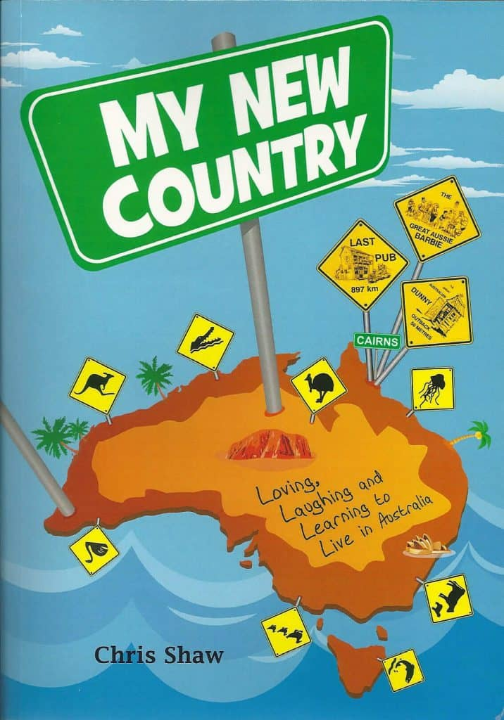 """My New Country: Loving, Laughing And Learning To Live In Australia"" By Chris Shaw. Sydney: FC Productions, 2013"