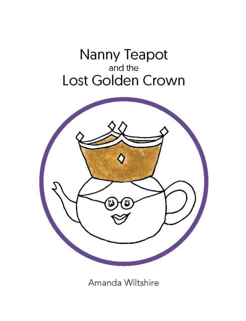 Nanny Teapot And The Lost Golden Crown By Amanda Wiltshire. Jabiru Publishing, 2018. Paperback.