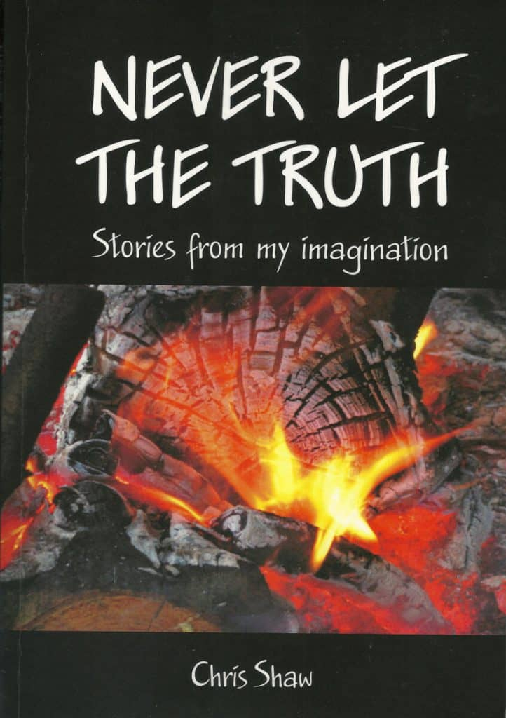 """Never Let The Truth: Stories From My Imagination"" By Chris Shaw. Sydney: FC Productions, 2014."