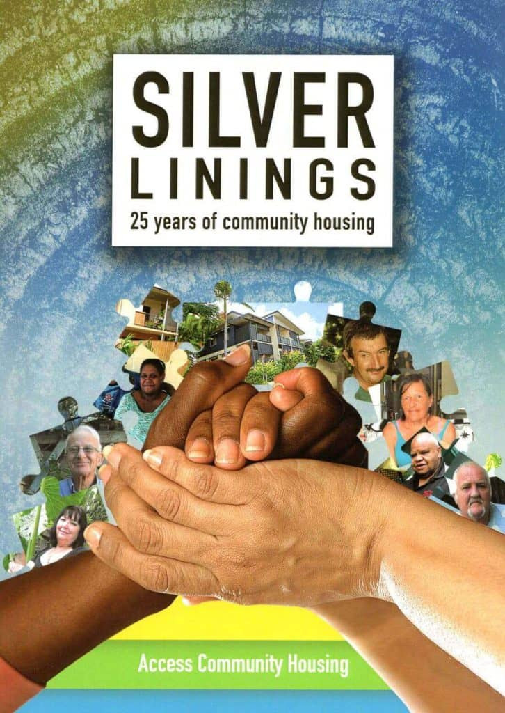 """Silver Linings: 25 Years of Community Housing"" by Access Community Housing. Cairns: Jabiru Publishing, 2016. Paperback"