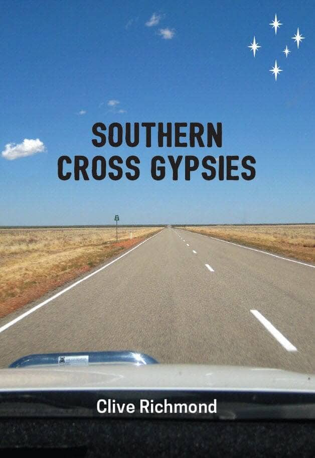 """Southern Cross Gypsies"" By Clive Richmond. Cairns: Jabiru Publishing, 2017. Paperback"