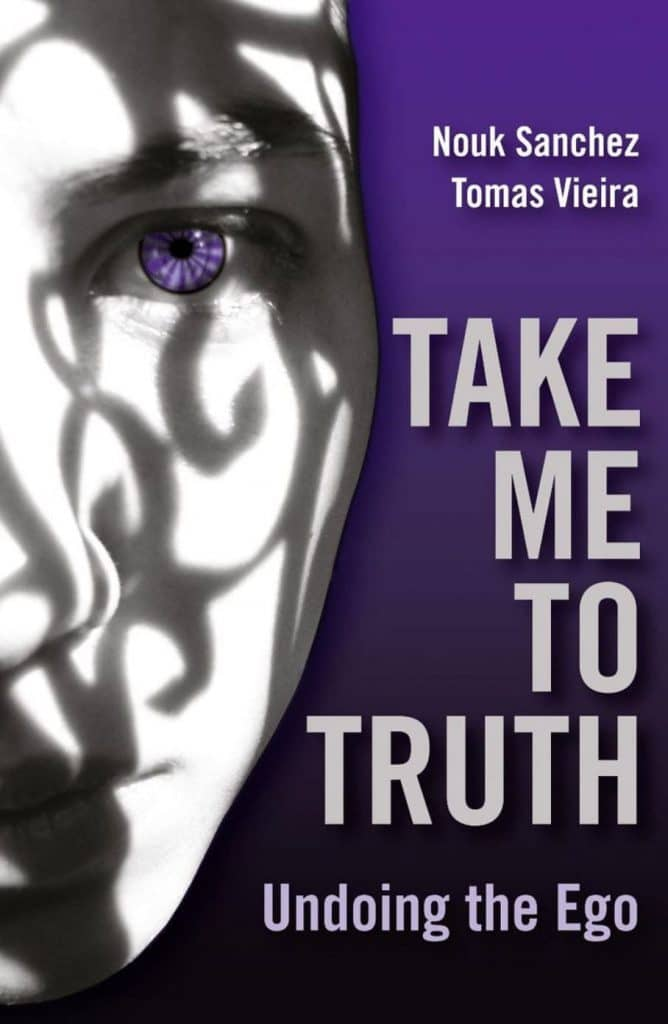 """Take Me To Truth: Undoing The Ego"" By Nouk Sanchez And Tomas Vieira. Winchester, UK: O Books, 2007"