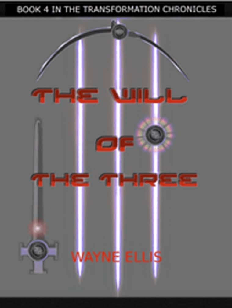 """The Will Of The Three"". Book 4 In ""The Transformation Chronicles"", By Wayne Ellis. E-Book, 2014."