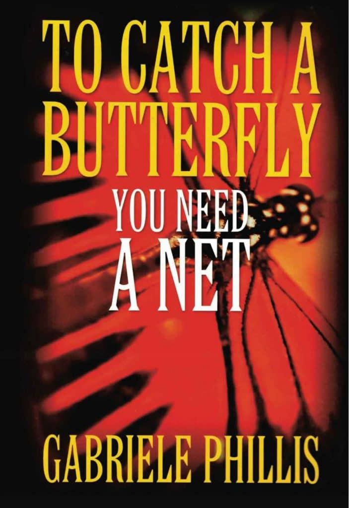 """To Catch A Butterfly You Need A Net"" By Gabriele Phillis. Durham, CT, USA: Strategic Book Group, 2011"